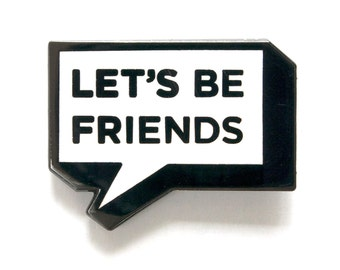 Let's be friends enamel lapel pin