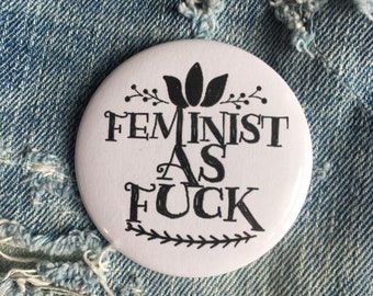 """feminist as fuck, extra big feminism button, black and white pin, 2.25"""" pin back button"""