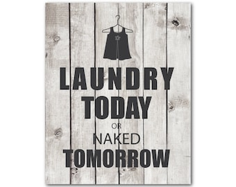 Laundry Room Wall Art - Typography wall decor - Laundry Today or Naked Tomorrow - Room decor - Laundry Room PRINT in your choice of colors