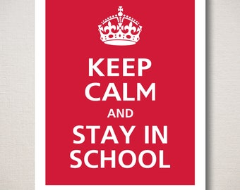 Keep Calm and STAY IN SCHOOL Typography Art Print