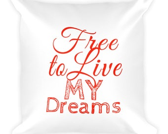 Free to Live My Dreams Square Pillow