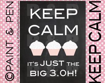 Keep Calm the Big 3-0- Life Begins at 30- Keep Calm Cupcakes- 30th Birthday- Custom Any Age Adult Birthday- Milestone Birthday Poster