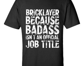 Bricklayer Because Badass Isnt an Official Job Title-  Tshirt