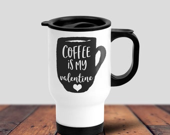 Coffe Mug, Travel Mug, Coffee Is My Valentine Mug, Quote Mug, Valentines Gift, Custom Coffee Mug, Printed Gift For Her, Birthday Gift, Vday