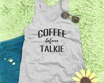 Coffee before Talkie shirt funny tank hipster tank quote tank blogger tank top ladies tank top cool graphic tank women tank top M L XL