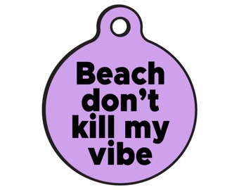 "Funny Dog ID Tags for Dogs ""Beach don't kill my Vibe"" - Double Sided - Available 20 Colors - 2 Sizes"