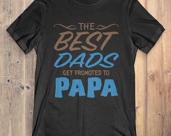Papa Gift Shirt: The Best Dads Get Promoted to Papa / Father's Day