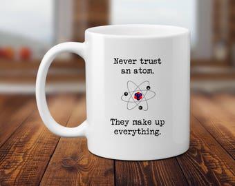 science teacher mug chemistry gift science gift never trust an atom periodic