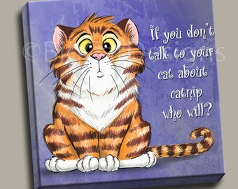 CAT ART PRINT - If You Don't Talk to Your Cat About Catnip Who Will - Confused Cat- 10x10 Ready to Hang Canva
