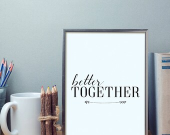 Better Together Typography Art Print, Digital Art Instant Download High Resolution, Typographic  Black and White, Romantic Poster, Art Print