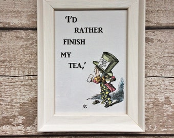 Framed Mad Hatter Hand-coloured Print with Quotation 'I'd Rather Finish my Tea,'. Each Individually Coloured in Pencil, Framed (White)