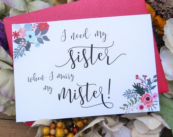 I NEED My SISTER When I Marry My Mister, Funny Maid of Honor Card, Wedding Party Cards, Ask Maid of Honor, Maid of Honor Gift