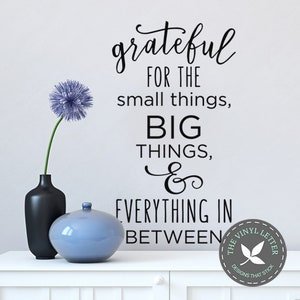 Grateful for the Small Things Big Things Everything   Vinyl Wall Home Decor Decal Sticker