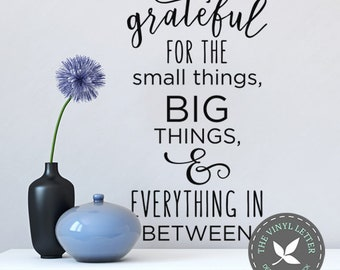 Grateful for the Small Things Big Things Everything | Vinyl Wall Home Decor Decal Sticker