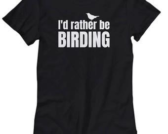 Funny Birdwatching Women's Tee - Birding Gift Idea - Bird Watching - Present For Birder - I'd Rather Be Birding - Ornithologist