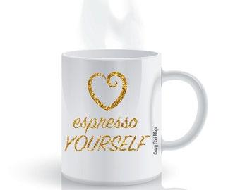 Espresso Yourself Funny Coffee Mug