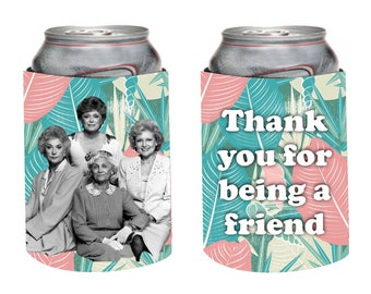 Golden Girls Can Cooler, Thank You for Being a Friend Can Huggy, Dorothy, Blanche, Rose, Sophia Drink Cozie, Golden Girls Huggy