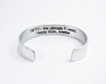 Best Friend Gift / Sister Gift / Mom Gift ~ FIFTY - the ultimate F-word.  Happy 50th, (personalization) ~ Aunt Gift 1/2' Hidden Message Cuff