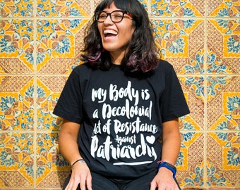 Body Positive T-shirt -My Body Is a Decolonial Act of Resistance Against Patriarchy
