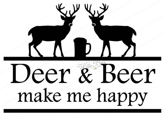 Deer and beer make me happy outdoors man deer hunting man cave sign tshirt quote woodland animal drinking beer instant download from williebees