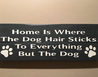 Rustic sign 'Home is where the dog hair sticks to everything but the dog', pet decor, home decor, pallet signs, wood signs, pet signs, dog