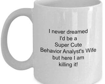 Behavior Analyst Coffee Mug Gift for Super Cute Behavior Analyst's Wife