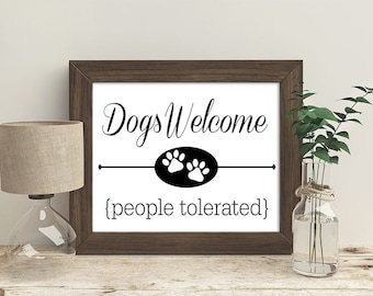 Dogs Welcome People Tolerated - Digital Download Quote / Artwork / Typography Print / Funny / Humor / Sarcasm / Welcome Sign