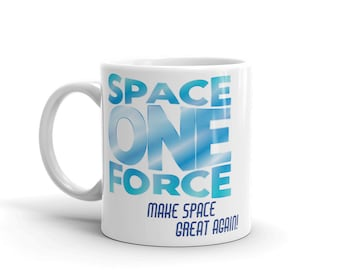 Official unofficial Space Force One Mug! MAGA? Make Space Great Again! - Funny Mugs - Sci-Fi Mug - Air Force One? Space Force One!