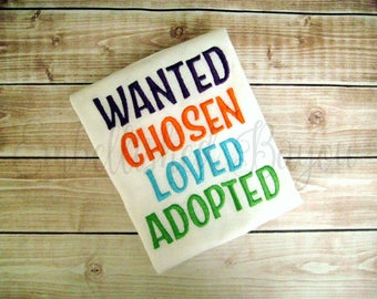 Wanted, Chosen, Loved, Adopted Embroidered Onesie or Tshirt Create Your Own