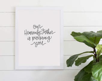 Our Heavenly Father Is Pursuing You Digital Download, Inspirational Quote, Christian Quote, Instant Art Print Download