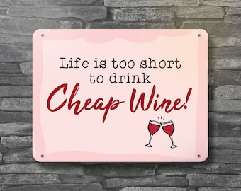Life is too short to drink Cheap Wine! Metal Wall Plate