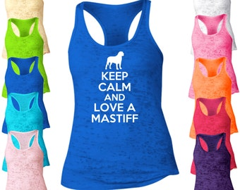 Keep Calm And Love A Mastiff Burnout Tank Top. Racerback Tank Top. Dog Tank Top. I Love My Pet Tank. I Love My Dog. Pet Lover. D82