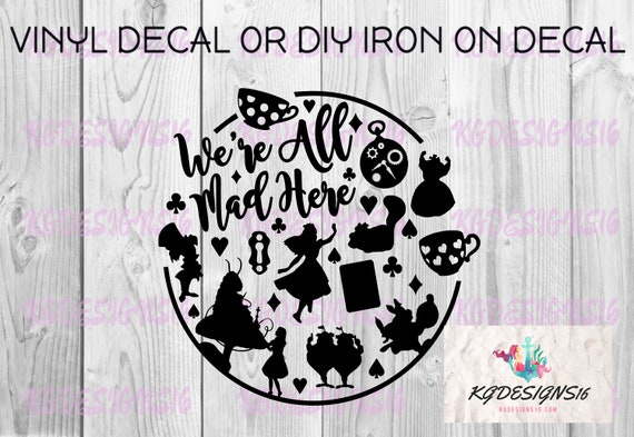 We Are All Mad Here Iron On Decal-Alice In Wonderland Vinyl Decal-Cutout Silhouette-Coffee Mug Cup-Waterbottle-Tumbler