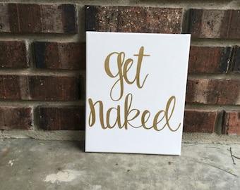 Get naked- bathroom sign- get naked sign-bathroom decor- canvas sign- gold- hand writing- dorm room