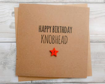 "Handmade funny rude ""Happy birthday knobhead"" card"