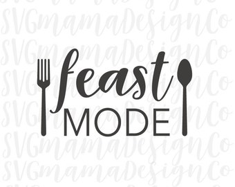 Feast Mode SVG Thanksgiving Christmas Holiday Vector Image Cut File for Cricut and Silhouette