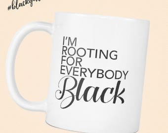 NEW! I'm Rooting For Everybody Black in Cursive - Melanin Magic -  Mug