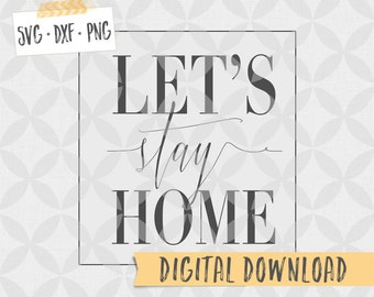 Lets Stay Home layered vector graphic home decor word art, SVG DXF PNG Digital Download - Vector Cut File - modern farmhouse decor