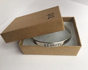 Be Brave Cuff Bracelet. Be Brave hand Stamped Cuff Bracelet. Stamped bracelet. Inspirationa Cuff. Custom Bracelet. Encouragement Gift.
