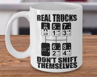 Real Trucks/Real Truckers/Don't Shift Themselves/18 Speed/Old School Truckers/Kenworth/Peterbilt Mug/Mack/Truck Driver Mug/Trucker Gift
