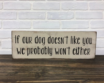 If our dog doesnt like you we probably wont either // dog sign