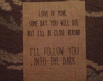 Death Cab for Cutie - Love of mine - I'll follow you into the dark - Lyrics - Burlap Print - 8.5x11 - Follow You Into The Dark