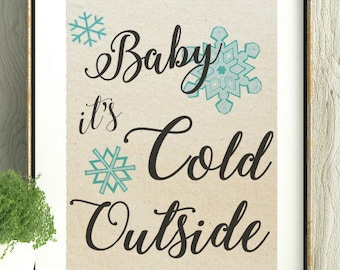 Baby it's cold outside, Christmas Carol Print,Winter Decor, Holiday Decor, Winter, Snowflake Art,Snowflake,Holiday Wall Art, Christmas Gift