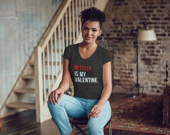"""Valentines Day / """"Netflix is my Valentine"""" / Womens valentine / Single AF / Singles Awareness Day / Graphic Tee for Women"""