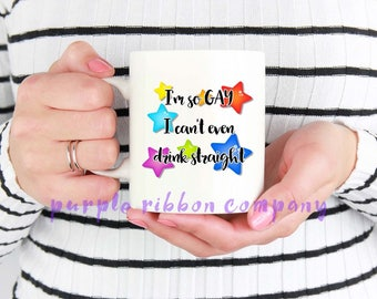 10oz Designer Mug - 'I'm so gay I can't even drink straight'   Gay Mug   Funny Mug