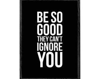 Be so good they can't ignore you print Typography print Inspirational wall art Inspirational print typography poster motivational print