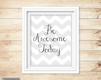 Be Awesome Today Chevron Wall Art Quote Black Grey Motivational Printable 8x10 Digital JPG file Instant Download (5)