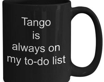 Tango dancing gift - tango is always on my to do list mug - tango themed gifts - 11oz, black