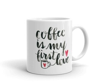 Coffee is My First Love Watercolor Hand Calligraphy Mug