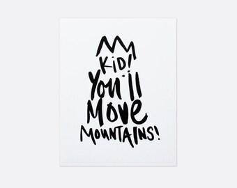 Kid! You'll Move Mountains Print